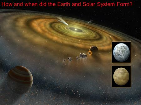 Bb How and when did the Earth and Solar System Form?