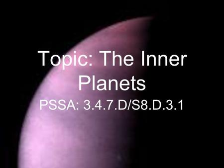 Topic: The Inner Planets PSSA: 3.4.7.D/S8.D.3.1. Objective: TLW explain how distance is measured in our solar system. TLW compare the characteristics.