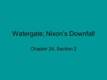 Watergate; Nixon's Downfall Chapter 24, Section 2.