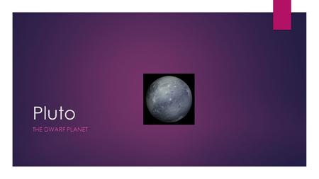 Pluto THE DWARF PLANET. What happened to Pluto?  In 2006, Scientists decided that Pluto was no longer one of the 9 planets.  Pluto has a different shaped.