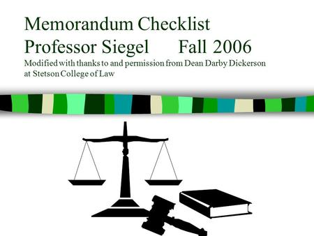 Memorandum Checklist Professor Siegel Fall 2006 Modified with thanks to and permission from Dean Darby Dickerson at Stetson College of Law.