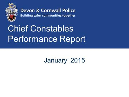 Chief Constables Performance Report January 2015.