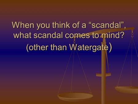 "When you think of a ""scandal"", what scandal comes to mind? (other than Watergate )"