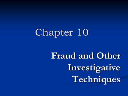 Fraud and Other Investigative Techniques Chapter 10.