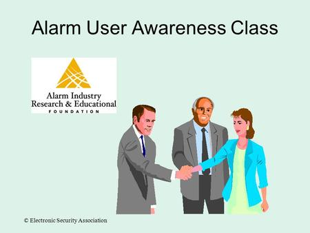 Alarm User Awareness Class © Electronic Security Association.