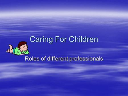 Caring For Children Roles of different professionals.