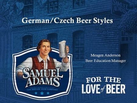 German/Czech Beer Styles Meagen Anderson Beer Education Manager.