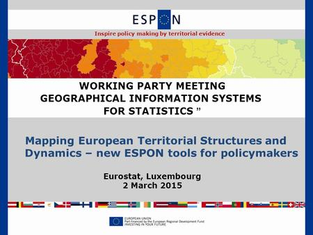Mapping European Territorial Structures and Dynamics – new ESPON tools for policymakers WORKING PARTY MEETING GEOGRAPHICAL INFORMATION SYSTEMS FOR STATISTICS.