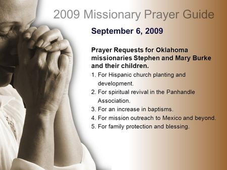 September 6, 2009 Prayer Requests for Oklahoma missionaries Stephen and Mary Burke and their children. 1. For Hispanic church planting and development.