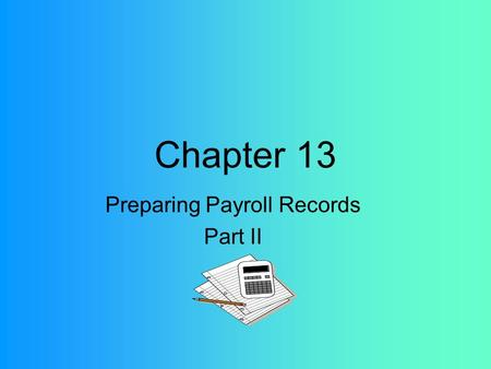 Chapter 13 Preparing Payroll Records Part II. Payroll Register A business form used to record payroll information.