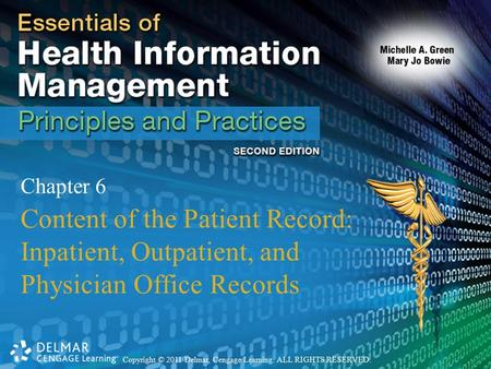 Copyright © 2011 Delmar, Cengage Learning. ALL RIGHTS RESERVED. Chapter 6 Content of the Patient Record: Inpatient, Outpatient, and Physician Office Records.