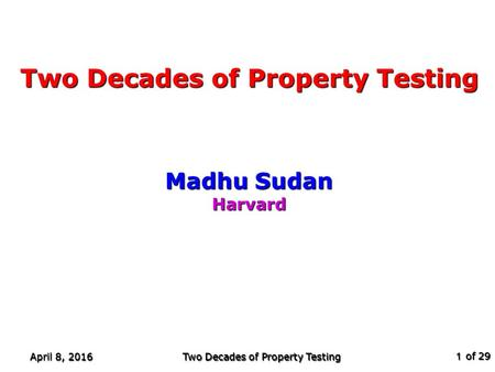 Of 29 April 8, 2016 Two Decades of Property Testing 1 Madhu Sudan Harvard TexPoint fonts used in EMF. Read the TexPoint manual before you delete this box.: