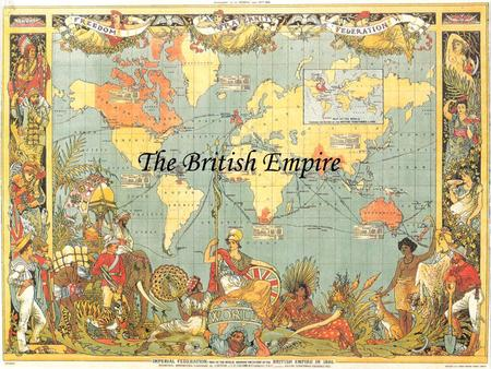 "The British Empire. Intro Largest and strongest Empire in the world for over a century Product of the ""Age of Discovery"" By 1921 its population was 458."