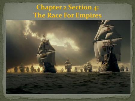 Chapter 2 Section 4: The Race For Empires. Events in Europe Wars in Europe led to competition for land and power overseas. The Protestant Reformation.