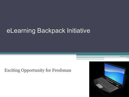 ELearning Backpack Initiative Exciting Opportunity for Freshman.