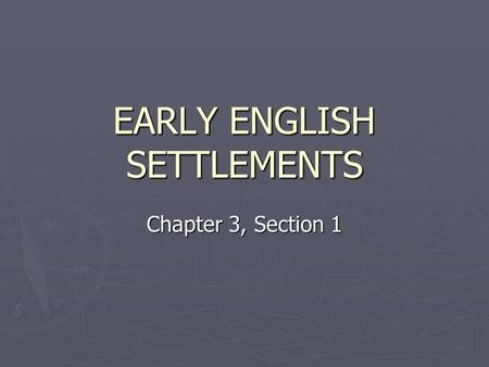 EARLY ENGLISH SETTLEMENTS Chapter 3, Section 1. Spanish Dominance ► In the summer of 1588, Spanish warships sailed toward the coast of England. This fleet.