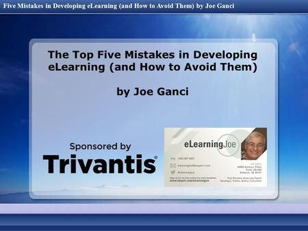 Five Mistakes in Developing eLearning (and How to Avoid Them) by Joe Ganci The Top Five Mistakes in Developing eLearning (and How to Avoid Them) by Joe.