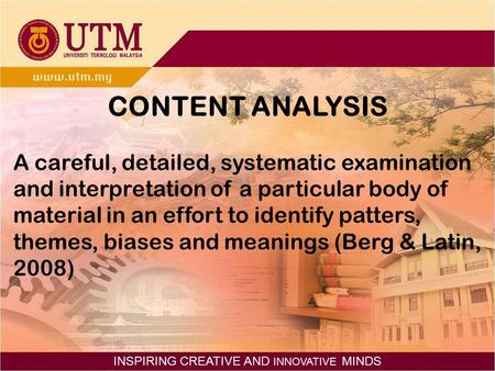 INSPIRING CREATIVE AND INNOVATIVE MINDS CONTENT ANALYSIS A careful, detailed, systematic examination and interpretation of a particular body of material.