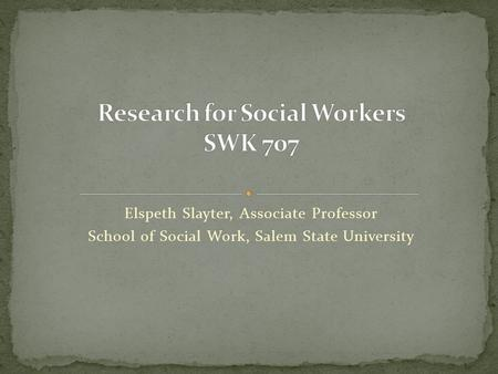 Elspeth Slayter, Associate Professor School of Social Work, Salem State University.