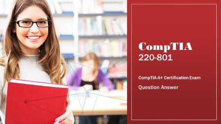 CompTIA 220-801 CompTIA A+ Certification Exam Question Answer.