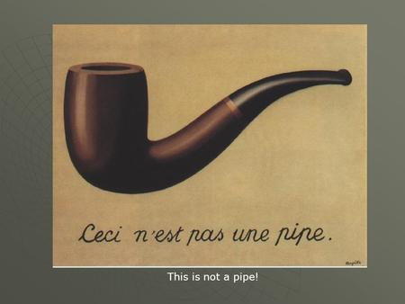 This is not a pipe!. This is a representation of a pipe.