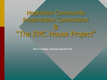 "Hopkinton Community Preservation Commission & ""The EMC House Project"" John H Coolidge, Chairman Hopkinton CPC."