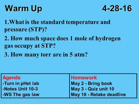 Warm Up4-28-16 1.What is the standard temperature and pressure (STP)? 2. How much space does 1 mole of hydrogen gas occupy at STP? 3. How many torr are.