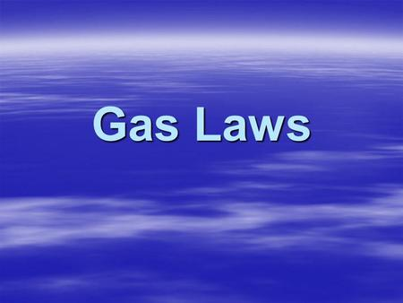 Gas Laws. Boyle's Law  Shows the relationship between volume and pressure  Temperature and amount of gas is held constant 