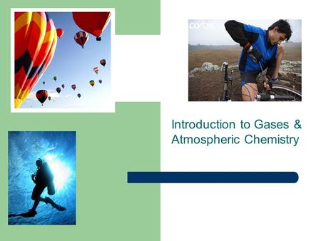 Introduction to Gases & Atmospheric Chemistry. Gases – All around us…. - found all around us (literally) and very important to our daily lives - e.g.