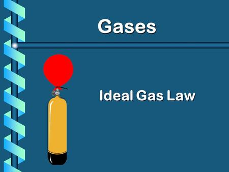 Ideal Gas Law Gases. C. Characteristics of Gases b Gases expand to fill any container. random motion, no attraction b Gases are fluids (like liquids).