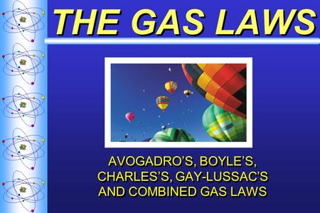 THE GAS LAWS AVOGADRO'S, BOYLE'S, CHARLES'S, GAY-LUSSAC'S AND COMBINED GAS LAWS.
