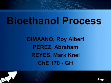 Powerpoint Templates Page 1 Bioethanol Process DIMAANO, Roy Albert PEREZ, Abraham REYES, Mark Knel ChE 170 - GH.