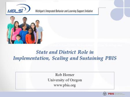 State and District-level Role in Implementation, Scaling and Sustaining PBIS Session A-3 State and District Role in Implementation, Scaling and Sustaining.