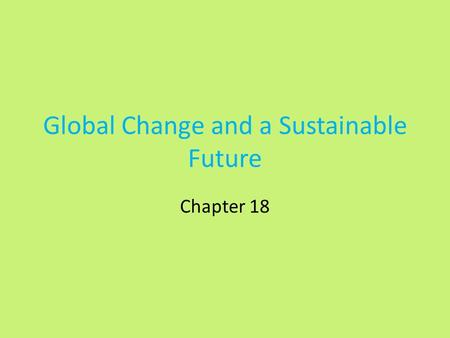 Global Change and a Sustainable Future Chapter 18.