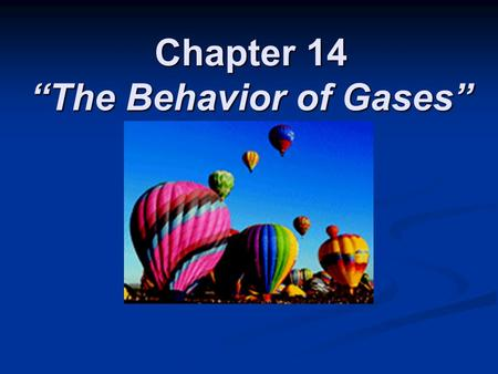 "Chapter 14 ""The Behavior of Gases"". Section14-1 Properties of Gases."