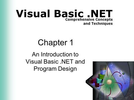 Visual Basic.NET Comprehensive Concepts and Techniques Chapter 1 An Introduction to Visual Basic.NET and Program Design.