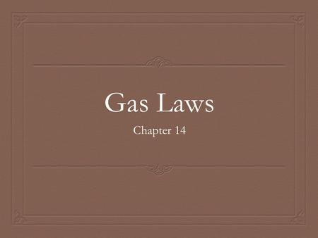 Gas Laws Chapter 14. Factors Effecting Gases  1. Temperature (T)  a measure of the average kinetic energy (movement) of particles in a sample of matter.