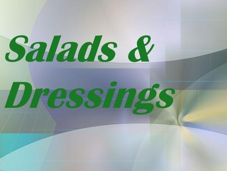 Salads & Dressings. Definitions Salad –Combination of raw or cooked ingredients –Served cold or warm –Usually coated with a salad dressing or served with.