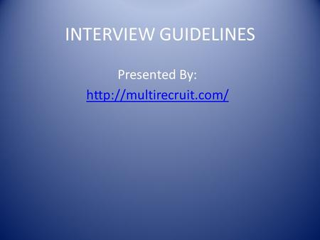 INTERVIEW GUIDELINES Presented By: