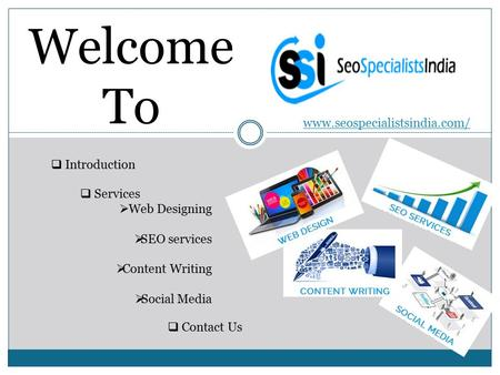 Welcome To www.seospecialistsindia.com/  Introduction  Services  Web Designing  SEO services  Content Writing  Social Media  Contact Us.