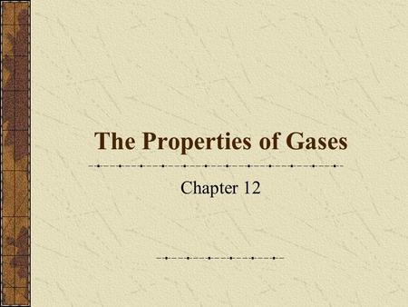 The Properties of Gases Chapter 12. Properties of Gases (not in Notes) Gases are fluids… Fluid: (not just to describe liquids)  can describe substances.