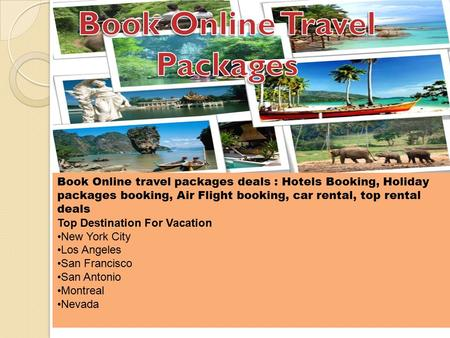 Book Online travel packages deals : Hotels Booking, Holiday packages booking, Air Flight booking, car rental, top rental deals Top Destination For Vacation.