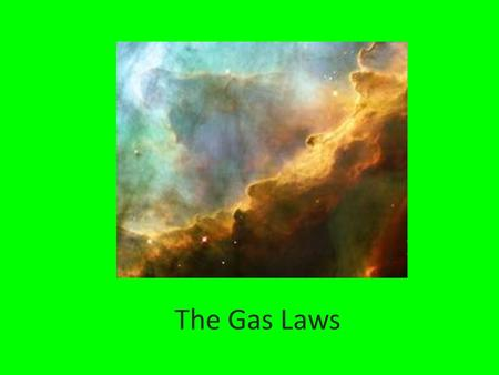 The Gas Laws 1. A gas is composed of particles molecules or atoms – hard spheres far enough apart- ignore volume Empty space The Kinetic Theory of Gases.