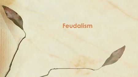 Feudalism. Medieval Systems Feudalism A political system in which nobles are granted the use of lands that legally belong to their king, in exchange for.