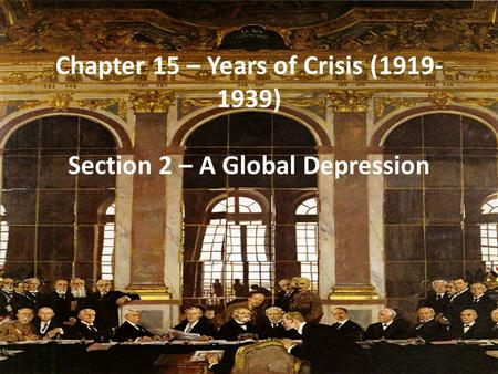 Chapter 15 – Years of Crisis (1919- 1939) Section 2 – A Global Depression.