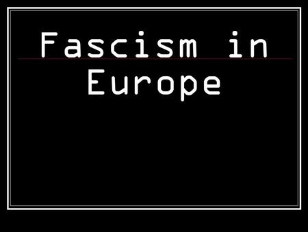 Fascism in Europe. Fascism A philosophy or system of government that advocates or exercises a dictatorship of the extreme right, typically through the.