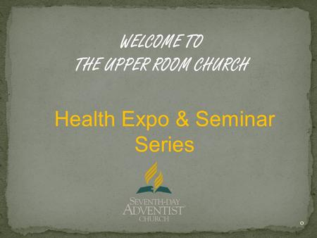 Health Expo & Seminar Series WELCOME TO THE UPPER ROOM CHURCH 0.