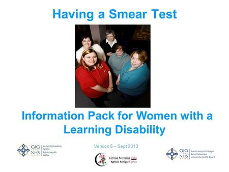 Having a Smear Test Version 5 – Sept 2013 Information Pack for Women with a Learning Disability.