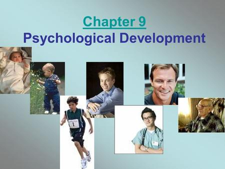 Chapter 9 Psychological Development. Developmental Psychology Developmental psychology –The study of how organisms change over time as the result of biological.
