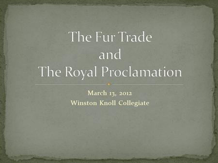 March 13, 2012 Winston Knoll Collegiate. The Fur Trade occurred mainly during the 1600's between European explorer's and First Nations, including the.